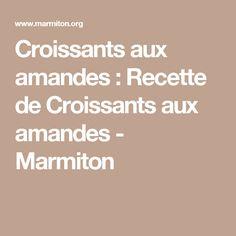 Croissants aux amandes : Recette de Croissants aux amandes - Marmiton