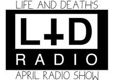 Life & Deaths April Radio Show