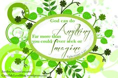 "God can do anything!  From the blog post - ""Dream Big"".  http://carolmcleodblog.wordpress.com/2013/08/09/dream-big/"