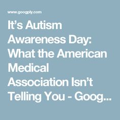 It's Autism Awareness Day: What the American Medical Association Isn't Telling You - Googply News
