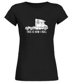 Funny Big Rig Truck How I Roll Trucker Driver Birthday Gift