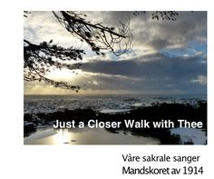 Just a Closer Walk with Thee.  Mandskoret med Bytunets Antikvariske Jazzensemble,  Udland kirke på vår Jubileumskonsert i 2004.  Hør mer på YouTube https://www.youtube.com/watch?v=zFEcZ6oXof0&feature=youtu.be