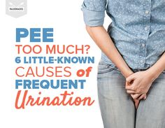 Pee Too Much? 6 Little-Known Causes of Frequent Urination