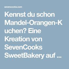 Kennst du schon Mandel-Orangen-Kuchen? Eine Kreation von SevenCooks SweetBakery auf der Ernährungsplattform sevencooks.com. Jetzt ausprobieren und bewerten!