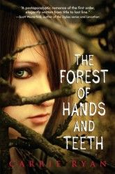 THE FOREST OF HANDS AND TEETH by Carrie Ryan.  A suspenseful and creepy novel involving an isolated village surrounded by a zombie filled forest.  First book in a series.