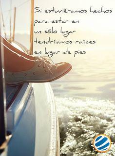 Si estuviéramos hechos para estar en un sólo lugar tendríamos raíces en lugar de pies... ¡Viaja!