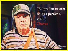 """Chaves e seu maior ensinamento """"Prefiro morrer do que perder a vida!"""" em www.buteconosso.com"""
