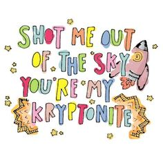 Shot me out of the sky.  You're my Kryptonite.