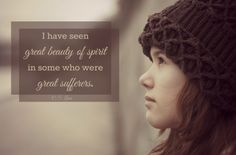 """I have seen great beauty of spirit in some who were great sufferers."" - C.S. Lewis  C.S. Lewis quotes in LDS general conference"