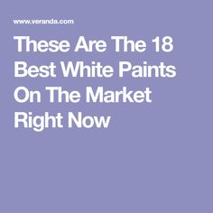 These Are The 18 Best White Paints On The Market Right Now