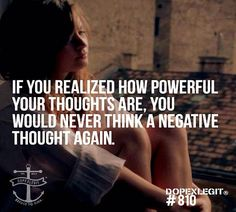 You're thoughts are so so powerful!