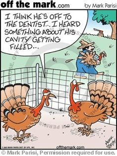Off the Mark: I think he's off to the dentist. I heard something about his cavity getting filled.