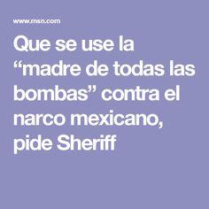 """Que se use la """"madre de todas las bombas"""" contra el narco mexicano, pide Sheriff"""