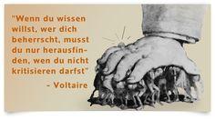"""""""Wenn du wissen willst, wer dich beherrscht, musst du nur herausfinden, wen du nicht kritisieren darfst."""" - Voltaire"""
