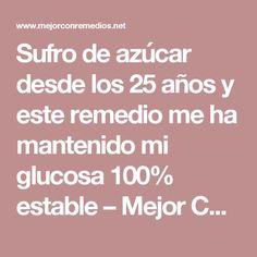 Sufro de azúcar desde los 25 años y este remedio me ha mantenido mi glucosa 100% estable – Mejor Con Remedios