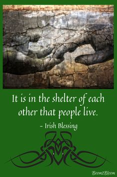 It is in the shelter of each other that people live Irish Blessing. Ireland eBook of Irish Blessings, Proverbs, Quotes & Toasts. St. Patrick's Day. St. Paddy's Day. #Ireland #IrishBlessing #IrishProverb #IrishToast #QuotesAboutIreland #Quotes #Relationships #StPatricksDay