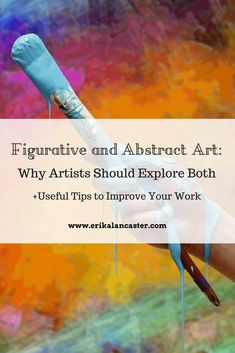 Figurative and Abstract Art: Why Artists Should Explore Both and Useful TIps to Improve Your Work #art #arthelp #arteducation