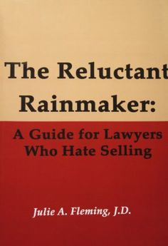 The Reluctant Rainmaker: A Guide For Lawyers « Delay Gifts
