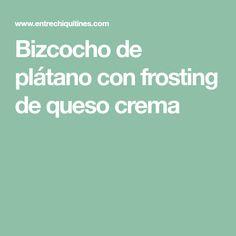 Bizcocho de plátano con frosting de queso crema Yogurt, Moist Cakes, Afternoon Snacks, Pastries, Cookies, Banana Crumb Cake, Tortilla Pie
