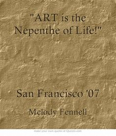ART is the Nepenthe of Life!   San Francisco 07
