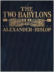 The Two Babylons Babylon The Great, Two By Two, Religion, Bible, Biblia, The Bible