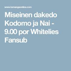 Miseinen dakedo Kodomo ja Nai - 9.00 por Whitelies Fansub