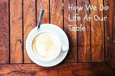 A story about family, hospitality and how we do life around our table