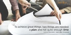 motivational quote: To achieve great things, two things are needed; a plan, and not quite enough time. Leonard Bernstein – 1918-1990, Composer