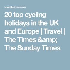20 top cycling holidays in the UK and Europe | Travel | The Times & The Sunday Times