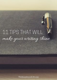11 Tips That Will Make Your Writing Shine | Writing advice for fine tuning your talent.