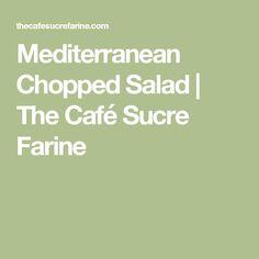 Mediterranean Chopped Salad | The Café Sucre Farine