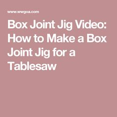 Box Joint Jig Video: How to Make a Box Joint Jig for a Tablesaw