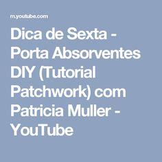 Dica de Sexta - Porta Absorventes DIY (Tutorial Patchwork) com Patricia Muller - YouTube