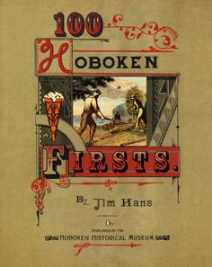 """""""100 Hoboken Firsts"""" - Historian and author Jim Hans gathers 100 of his favorite Hoboken firsts in a quirky and colorful collection of engravings, photos, paintings, maps, scrapbooks, antique advertising, and more. The book includes an introduction, a history of early Hoboken and the founding Stevens family, a timeline, and a note on the landmark Clam Broth House. Jim Hans is an author, a visual artist and a collector of archival graphics, as well as a founder of the Hoboken Historical Museum."""