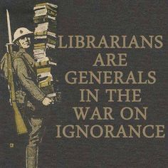 """""""Librarians are generals in the war on ignorance."""" - Unknown #quotes #writing *"""