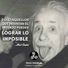 Albert Einstein - El ser humano por instinto le tiene miedo a lo desconocido y le incomodan los cambios, siempre recuerda que el rechazo a tu visión no es ni un rech...