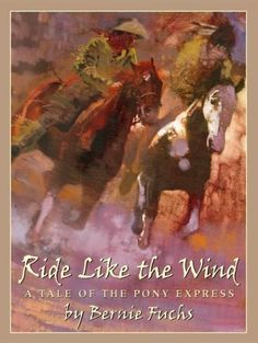Ride Like the Wind: A Tale of the Pony Express by Bernie Fuchs