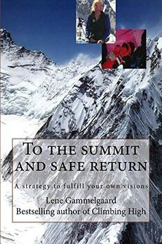 To the summit and safe return: Your personal strategy to achieve your wildest dreams (Climbing High Book 2) by Lene Gammelgaard, http://www.amazon.com/dp/B01FJTR0QI/ref=cm_sw_r_pi_dp_FMAnxbPGDMAJW
