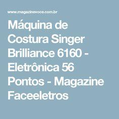 Máquina de Costura Singer Brilliance 6160 - Eletrônica 56 Pontos - Magazine Faceeletros