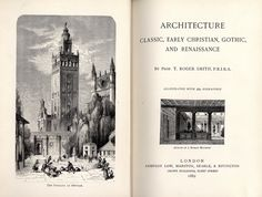 Smith, T.R. (1882). Architecture classic, early christian, gothic and Renaissance. London: Sampson Low, Marston, Searle & Rivington. Sign. FH A-4