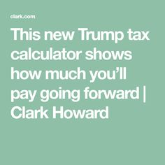This new Trump tax calculator shows how much you'll pay going forward | Clark Howard