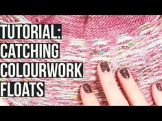58413a209 Tutorial  How to Catch Colourwork Floats - YouTube Fair Isle Knitting