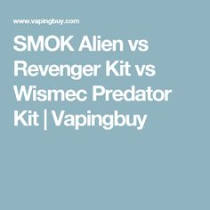 SMOK Alien vs Revenger Kit vs Wismec Predator Kit   Vapingbuy