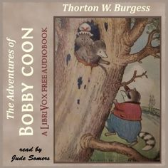 """read by Jude Somers - The Adventures of Bobby Coon - by Thorton W. Burgess  """"In this engaging story, Bobby Raccoon suffers a series of mishaps. Following a bad dream, he bites his own tail, is given a dreadful fright, learns that Farmer Brown's Boy is a kind friend, survives an encounter with Buster Bear, gets a terrible shaking and more, but, happily, is rescued by Peter Rabbit and eventually finds a new home."""" - summary by Jude Somers)"""