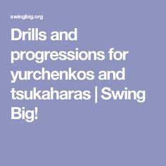 Drills and progressions for yurchenkos and tsukaharas | Swing Big!