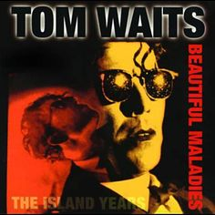 Tom Waits : Beautiful Maladies: The Island Years CD Tom Waits Albums, Top Albums, Classic Songs, My Generation, Pop Rocks, Concert Posters, Album Covers, Growing Up, Musica
