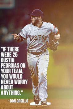 Agreed....Dustin Pedroia