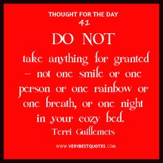 Thought for the day about gratitude, do not take anything for granted quotes