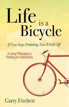 Life Is a Bicycle: A Living Philosophy to Finding Your Authenticity