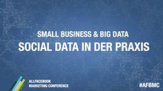 Small Business & Big Data – Social Data in der Praxis @AllFacebook Marketing Conference - Mehr Infos zum Thema auch unter http://vslink.de/internetmarketing
